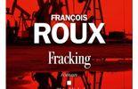 """""""Fracking"""" - François Roux -  Ed. Albin Michel"""
