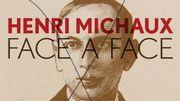 Henri Michaux, Face à Face