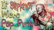 [Zapping 21] Et si Slipknot était un groupe de Pop Punk