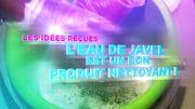 Les idées reçues : l'eau de javel est un bon produit nettoyant !