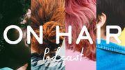 """""""On Hair"""" le podcast qui décrypte nos relations avec nos cheveux"""