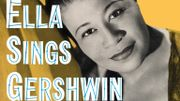 "Il y a 70 ans s'enregistrait l'album ""Ella Sings Gershwin"" d'Ella Fitzgerald"