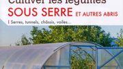 """"""" Cultiver les légumes sous serre et autres abris... serres, tunnels, châssis, voiles..."""""""