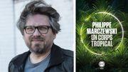 """""""Un corps tropical"""" de Philippe Marczewski, un premier roman désopilant et rondement mené autour du globe"""