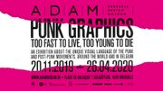 "Expo à l'ADAM: ""PUNK GRAPHICS. Too Fast to Live, Too Young to Die"""