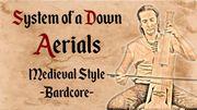 """System Of A Down : découvrez la version médiévale de """"Aerials"""""""