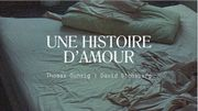 Concours : Encore une histoire d'amour, de Thomas Gunzig - au Théâtre des Tanneurs