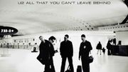 All That You Can't Leave Behind de U2 a 20 ans !