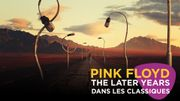 """""""Pink Floyd: The Later Years"""" dans Les Classiques"""