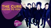 The Cure : Close To You