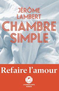 « Chambre simple » - Jerôme Lambert – Ed L'iconoclaste