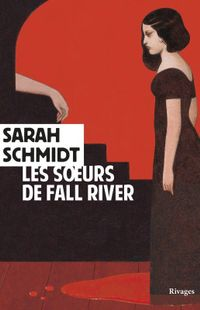 """Les sœurs de Fall River "" - Sarah Schmidt – Ed Rivages"