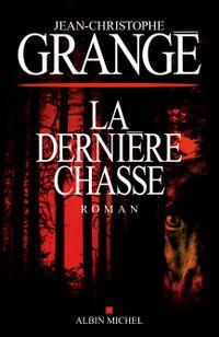 """""""La dernière chasse"""" de Jean-Christophe Grangé, aux éditions Albin Michel"""