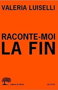 « Raconte-moi la fin » - Valeria Luiselli  - Editions de l'Olivier – Collection LES FEUX
