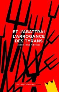 """""""Et j'abattrai l'arrogance des tyrans """" - Marie-Fleur Albecker -  Ed. Aux Forges de Vulcain"""