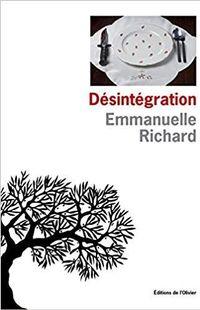 « Désintégration » Désintégration -Emmanuelle Richard - Editions de l'Olivier