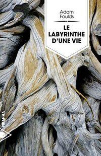 « Le Labyrinthe d'une vie » » d'Adam Foulds – Ed. Piranha