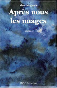 """Livre """"Après nous les nuages"""" de Marc Meganck aux éd. 180° Editions"""