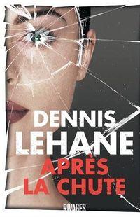 """"""" Après la chute """" - Dennis Lehane – Ed Rivages"""