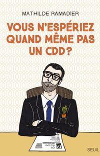 """""""Vous n'espériez quand même pas un CDD ?"""" de Mathilde Ramadier - Ed Seuil"""