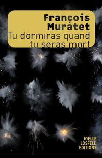 """Tu dormiras quand tu seras mort"" de François Muratet- Ed Joëlle Losfeld"