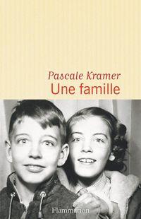 """""""Une famille"""" de Pascale Kramer - Ed Flammarion"""