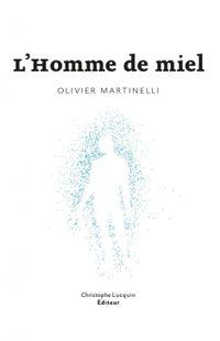 « L'Homme de miel » - Olivier Martinelli – Ed.  Christophe Lucquin