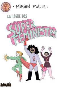 « La ligue des super féministes » - Mirion Malle– Ed. la ville brûle
