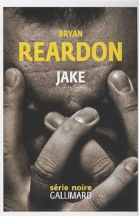 « Jake » de Bryan Reardon - Ed Gallimard/Série Noire