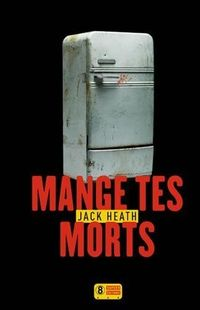 « Mange tes morts » - Jack Heath – Super8 éditions