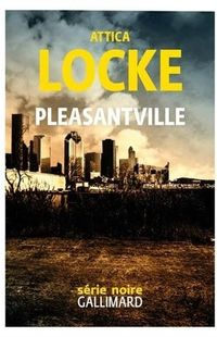""" Pleasantville "" - Attica Locke – Ed Gallimard/Série noire"