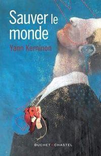 « Sauver le monde » - Yann Kerninon – Ed. Buchet Chastel