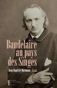 """Livre """"Baudelaire au pays des Singes"""" de Jean-Baptiste Baronian aux éd. Pierre-Guillaume de Roux"""