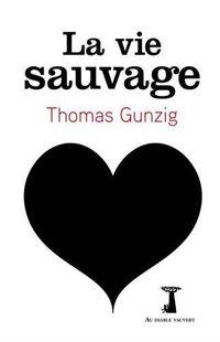 « La Vie sauvage » - Thomas Gunzig – Ed. Au Diable Vauvert