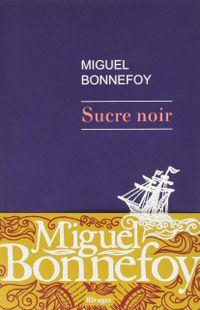 « Sucre noir » de Miguel Bonnefoy  – Ed. Rivages