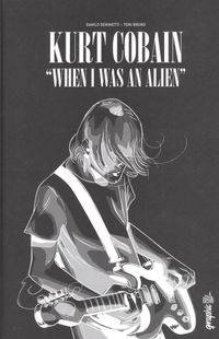« Kurt Cobain - When I was an alien » - Danilo Deninotti & Toni Bruno - Ed  Urban Graphic