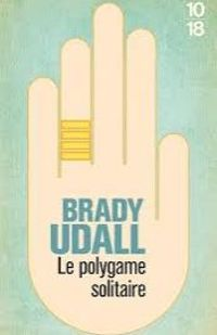 «Le polygame solitaire » de Bradly Udall – Ed 10/18