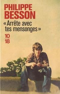 «  Arrête avec tes mensonges » de Philippe Besson – Ed 10/18
