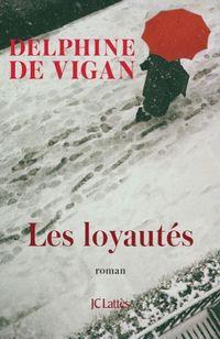 """""""Les Loyautés"""" de Delphine De Vigan, aux éditions JC Lattès."""