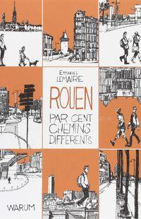 """""""Rouen par cent chemins différents"""" - Emmanuel Lemaire -  Ed. Warum"""