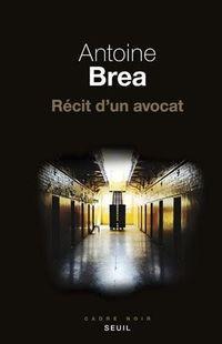"""Antoine Brea, """"Récit d'un avocat"""", Seuil"""