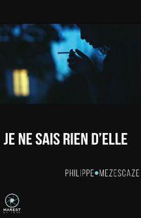 «Je ne sais rien d'elle», de Philippe Mezescaze, chez Marest