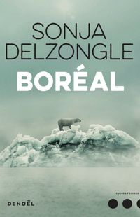 """Boréal"" de Sonja Delzongle - Ed  Denoël"