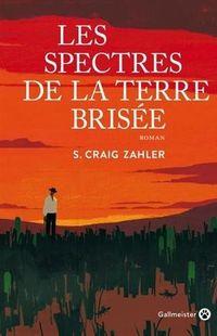 """""""Les Spectres de la terre brisée"""" - S. Craig Zahler -  Ed. Gallmeister"""