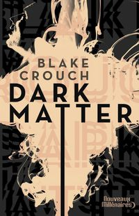 « Dark Matter » de Blake Crouch – Ed J'ai Lu / Coll Nouveaux Millénaires
