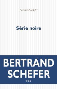 """""""Série noire"""" - Bertrand Schefer – Ed P.O.L."""