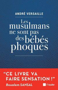 """"""" Les musulmans ne sont pas des bébés phoques """" - André Versaille – Ed l'aube"""