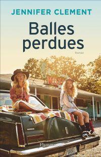 """Balles perdues"" - Jennifer Clement  -  Ed. Flammarion"