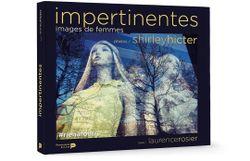 « Impertinentes, images de femmes » Laurence Rosier & Shirley Hicter – Ed La Renaissance du Livre