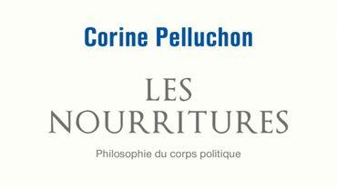 """""""Les Nourritures - Philosophie du corps politique"""" de Corine Pelluchon"""